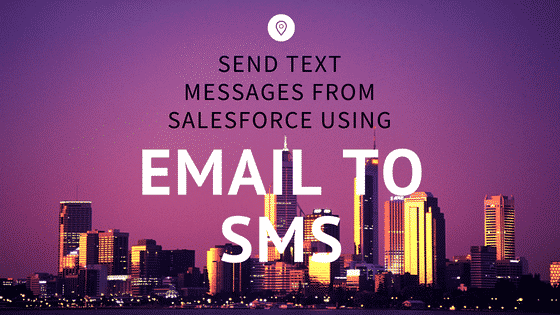 Send Text Messages from Salesforce Using Email to SMS