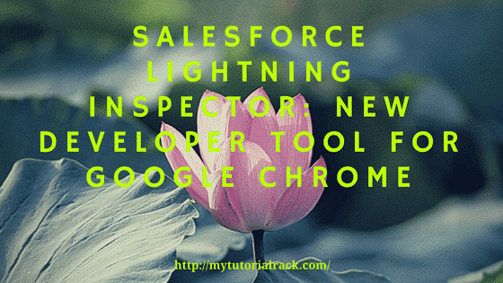 Salesforce Lightning Inspector: New developer tool for google chrome