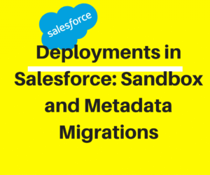 Deployments in Salesforce: Sandbox and Metadata Migrations