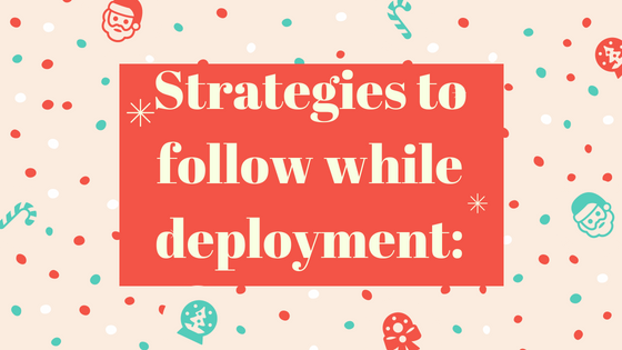 Strategies to follow while deployment:
