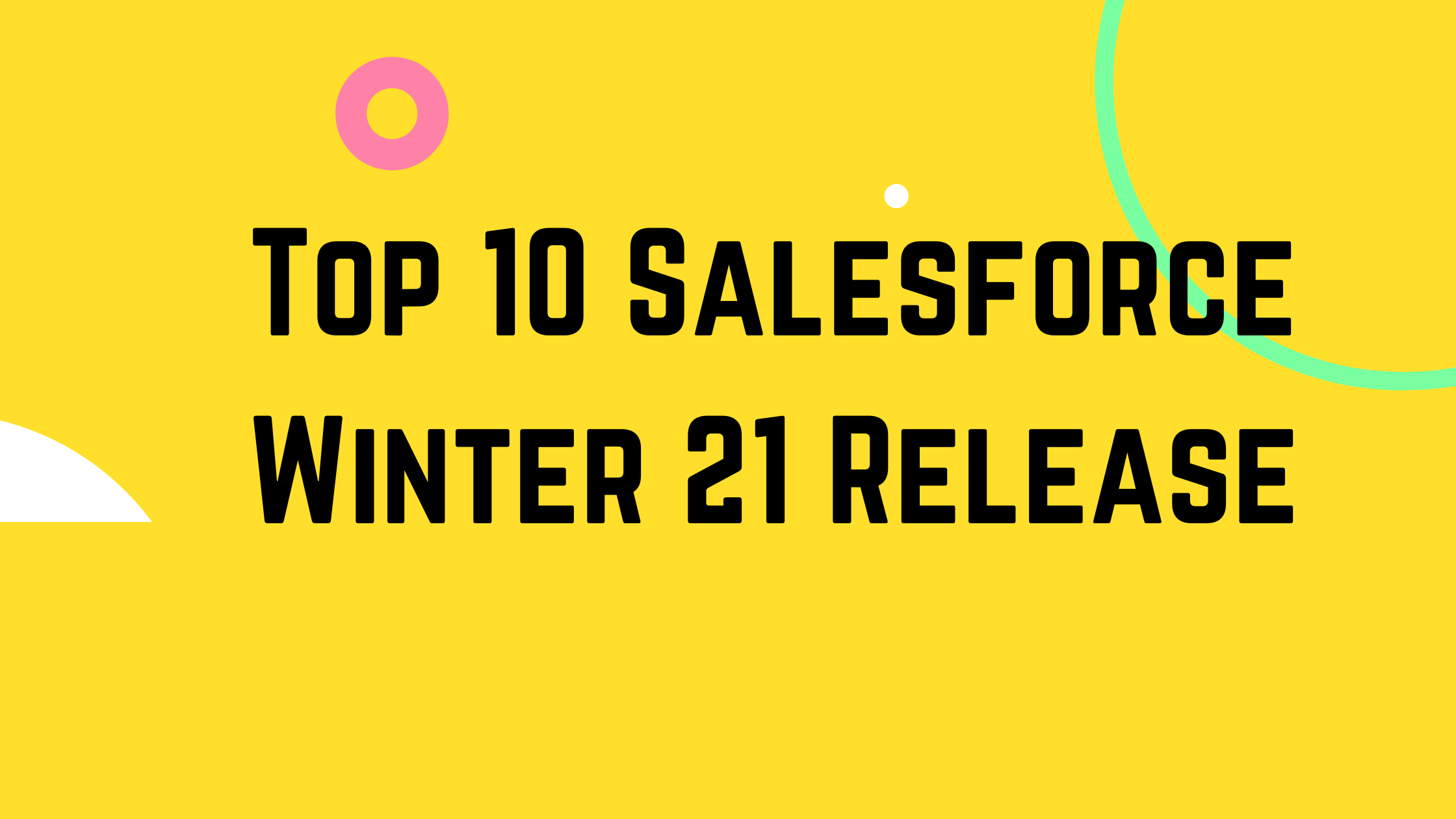 Top 10 Salesforce Winter 21 Release