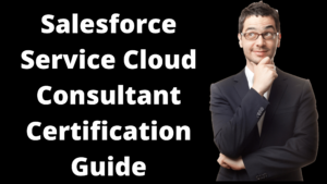 Overview of Salesforce Service Cloud Consultant Certification